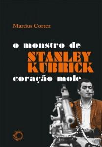 capa_o_monstro_de_stanley_kubrick_coracao_mole