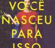 capa_voce_nasceu_para_isso